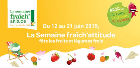 La Semaine fraîch'attitude fête les fruits et légumes frais Du 12 au 21 juin 2015